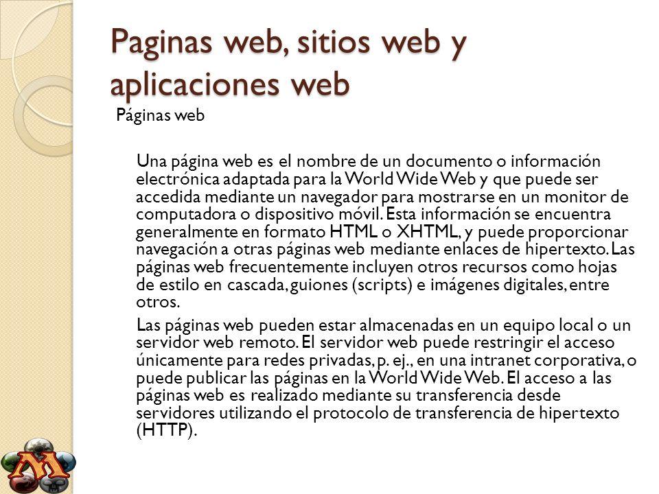 Paginas web, sitios web y aplicaciones web Páginas web Una página web es el nombre de un documento o información electrónica adaptada para la World Wi