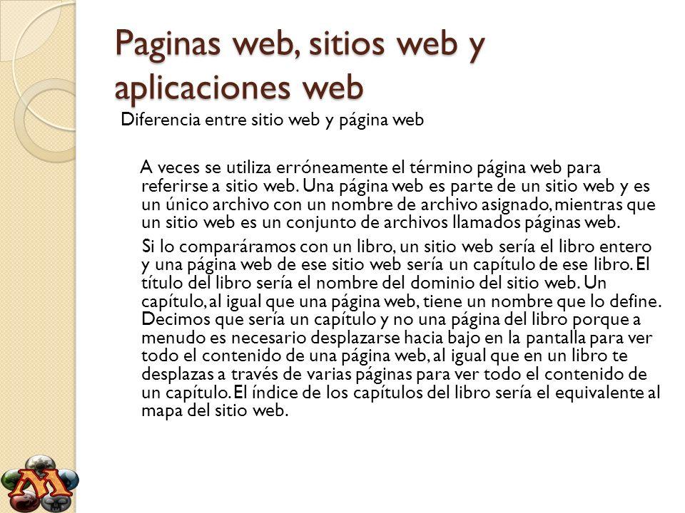 Paginas web, sitios web y aplicaciones web Diferencia entre sitio web y página web A veces se utiliza erróneamente el término página web para referirs