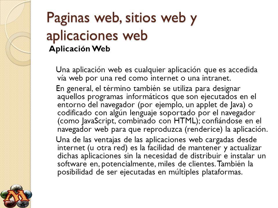 Paginas web, sitios web y aplicaciones web Aplicación Web Una aplicación web es cualquier aplicación que es accedida vía web por una red como internet