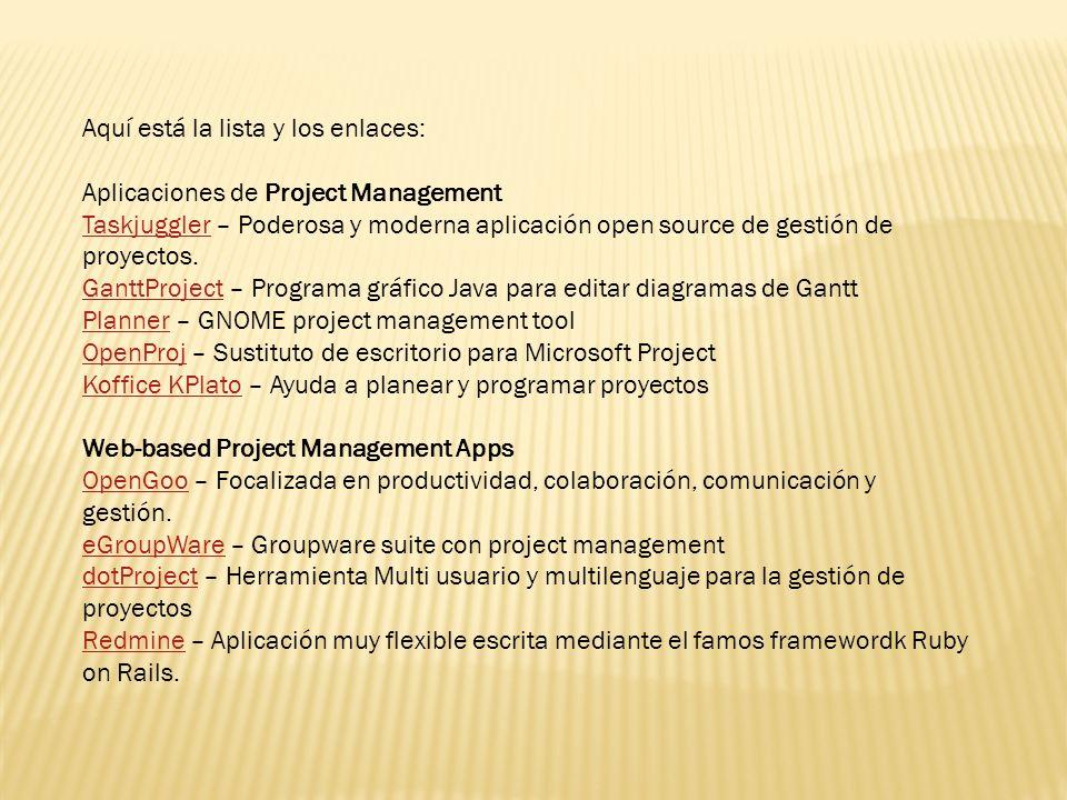 Aquí está la lista y los enlaces: Aplicaciones de Project Management TaskjugglerTaskjuggler – Poderosa y moderna aplicación open source de gestión de