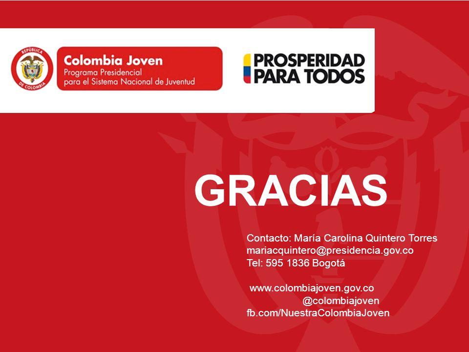 GRACIAS Contacto: María Carolina Quintero Torres mariacquintero@presidencia.gov.co Tel: 595 1836 Bogotá www.colombiajoven.gov.co @colombiajoven fb.com/NuestraColombiaJoven
