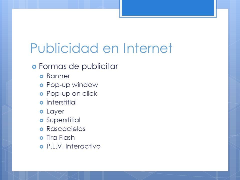 Publicidad en Internet Formas de publicitar Banner Pop-up window Pop-up on click Interstitial Layer Superstitial Rascacielos Tira Flash P.L.V. Interac