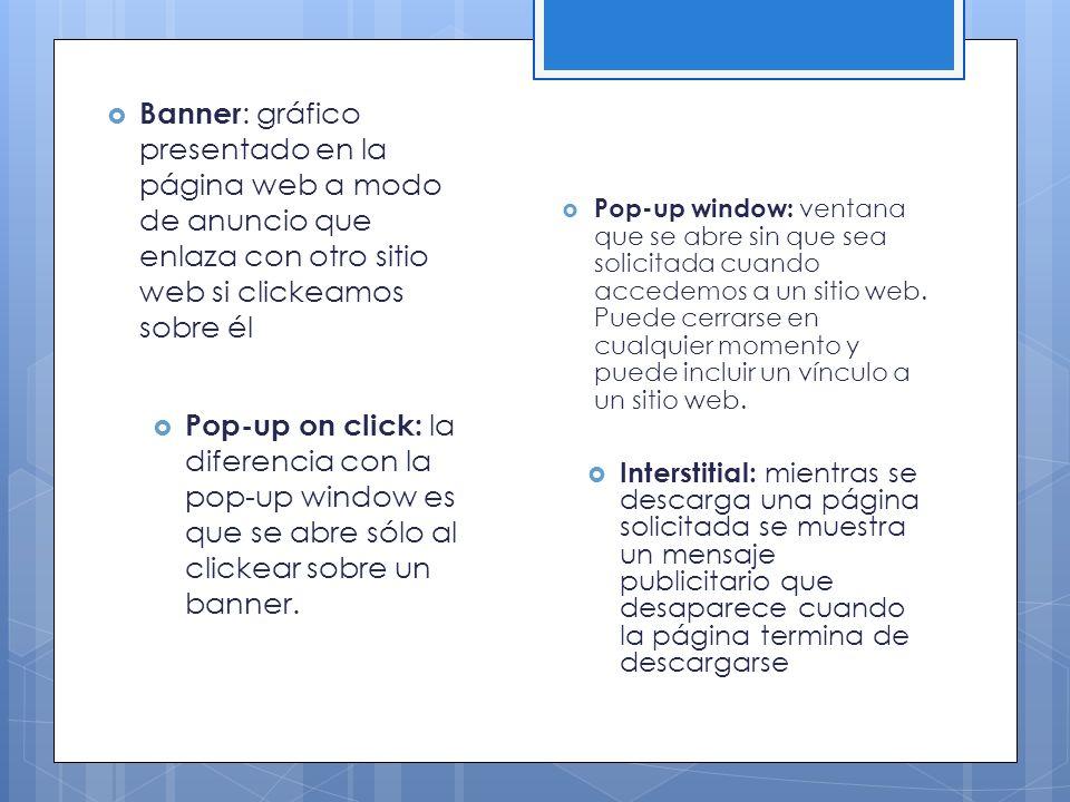 Pop-up on click: la diferencia con la pop-up window es que se abre sólo al clickear sobre un banner. Pop-up window: ventana que se abre sin que sea so