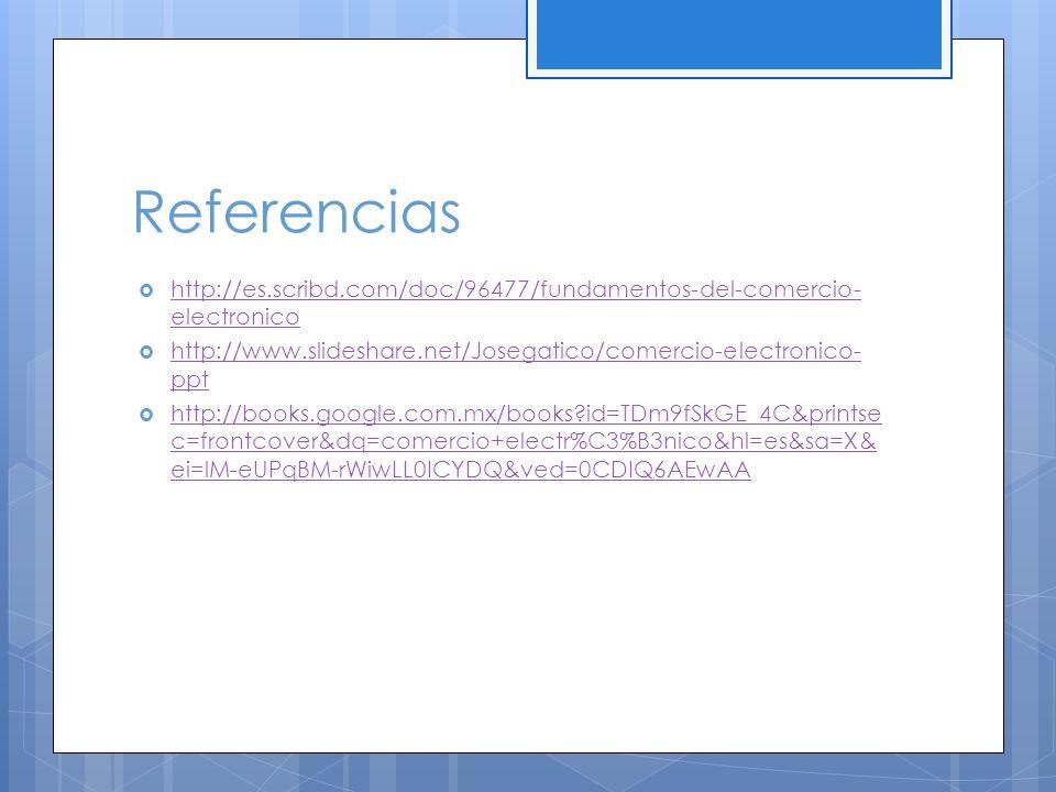 Referencias http://es.scribd.com/doc/96477/fundamentos-del-comercio- electronico http://es.scribd.com/doc/96477/fundamentos-del-comercio- electronico