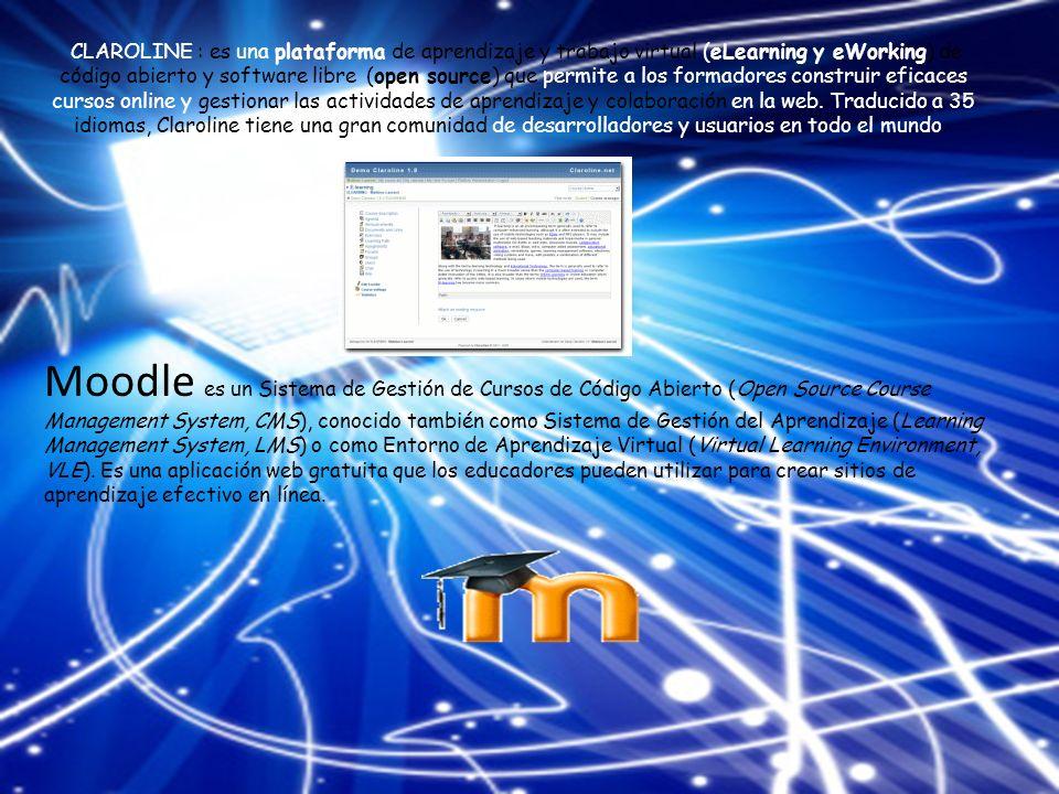 CLAROLINE : es una plataforma de aprendizaje y trabajo virtual (eLearning y eWorking) de código abierto y software libre (open source) que permite a los formadores construir eficaces cursos online y gestionar las actividades de aprendizaje y colaboración en la web.