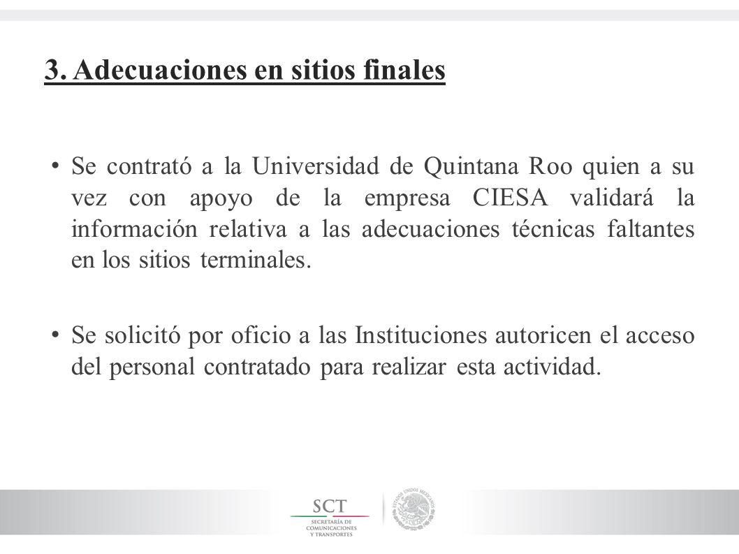 3. Adecuaciones en sitios finales Se contrató a la Universidad de Quintana Roo quien a su vez con apoyo de la empresa CIESA validará la información re