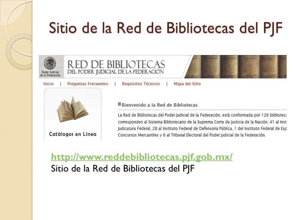 Sitio de la Red de Bibliotecas del PJF http://www.reddebibliotecas.pjf.gob.mx/ Sitio de la Red de Bibliotecas del PJF