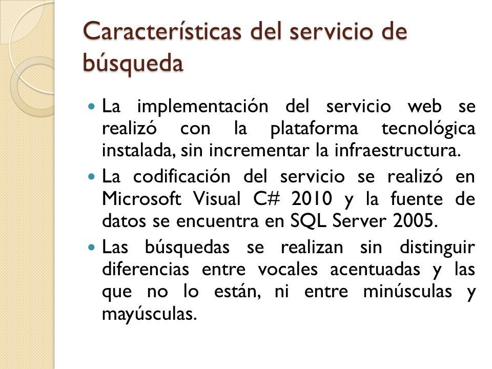 Características del servicio de búsqueda La implementación del servicio web se realizó con la plataforma tecnológica instalada, sin incrementar la inf