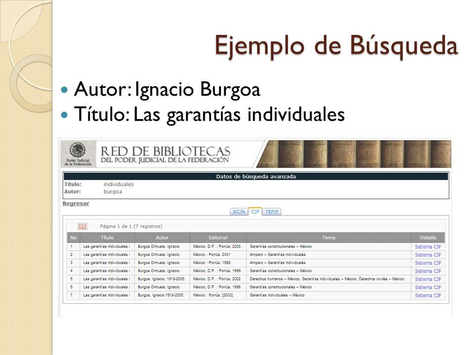 Ejemplo de Búsqueda Autor: Ignacio Burgoa Título: Las garantías individuales