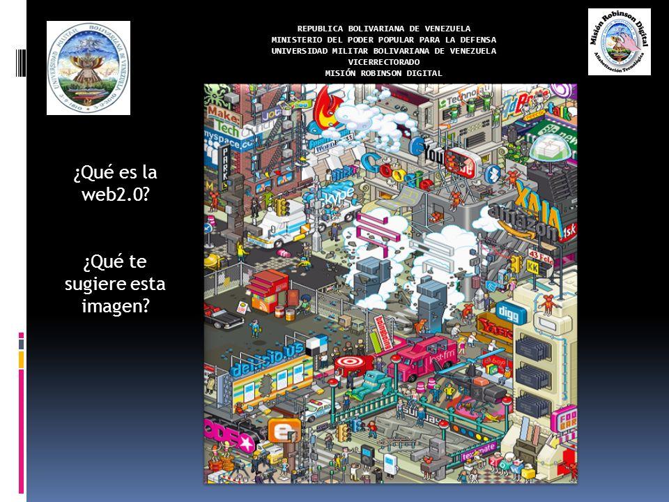 REPUBLICA BOLIVARIANA DE VENEZUELA MINISTERIO DEL PODER POPULAR PARA LA DEFENSA UNIVERSIDAD MILITAR BOLIVARIANA DE VENEZUELA VICERRECTORADO MISIÓN ROBINSON DIGITAL ¿Qué es la web2.0.