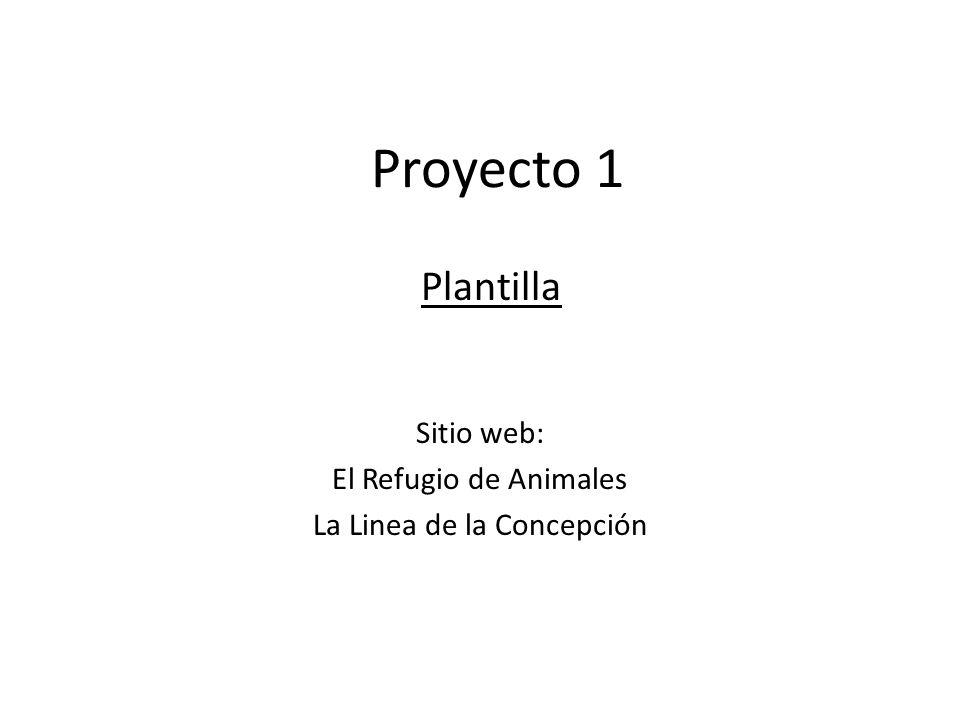 Proyecto 1 Sitio web: El Refugio de Animales La Linea de la Concepción Plantilla