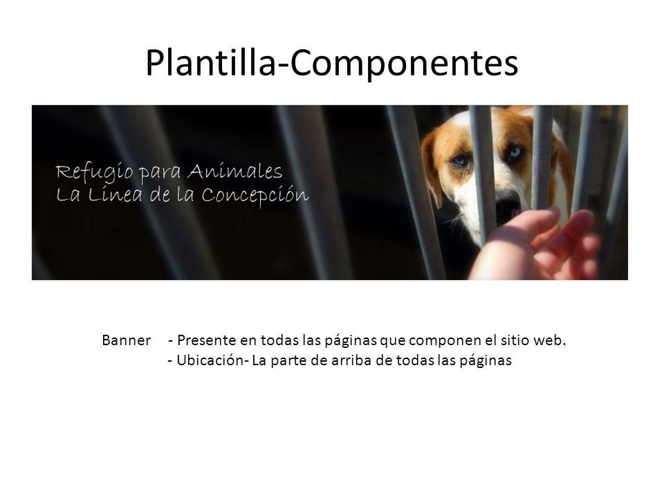 Plantilla-Componentes Banner- Presente en todas las páginas que componen el sitio web. - Ubicación- La parte de arriba de todas las páginas