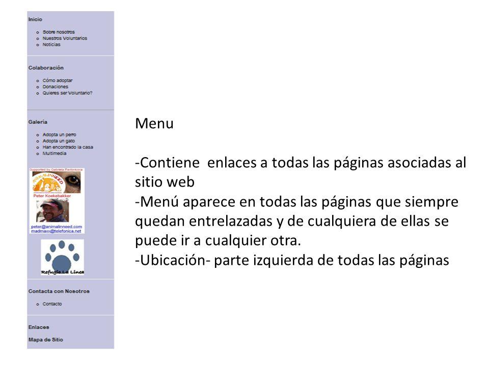 Menu -Contiene enlaces a todas las páginas asociadas al sitio web -Menú aparece en todas las páginas que siempre quedan entrelazadas y de cualquiera d