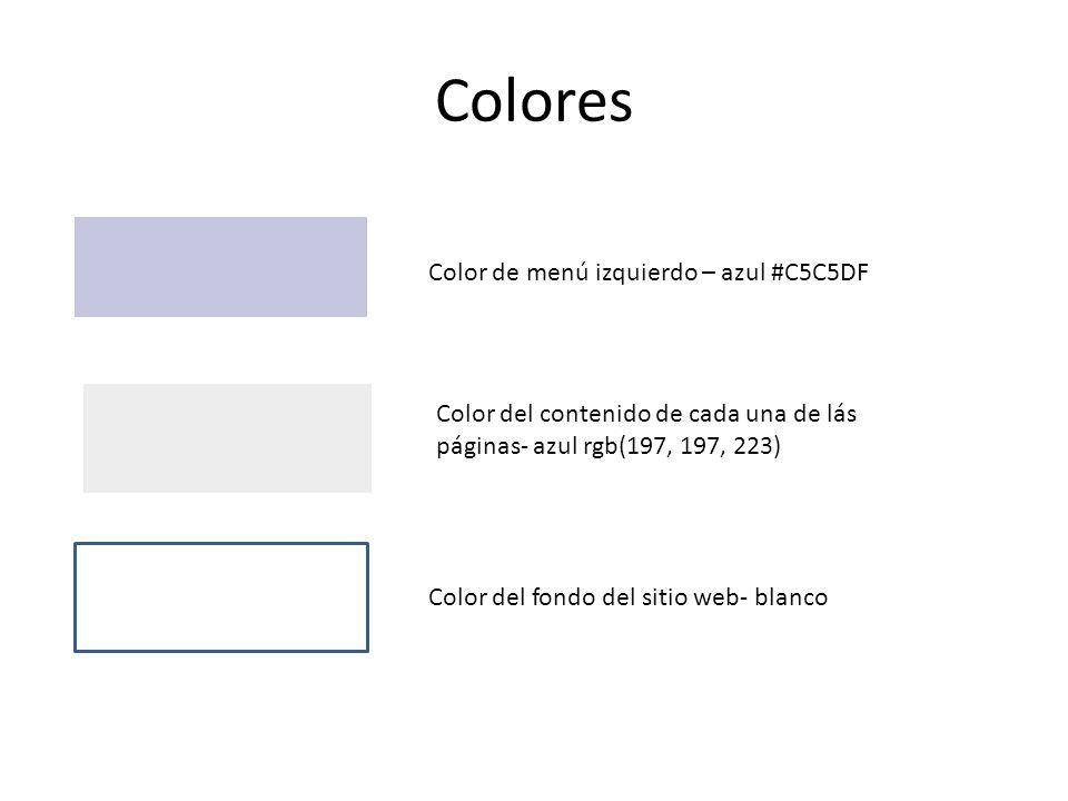 Colores Color de menú izquierdo – azul #C5C5DF Color del contenido de cada una de lás páginas- azul rgb(197, 197, 223) Color del fondo del sitio web-