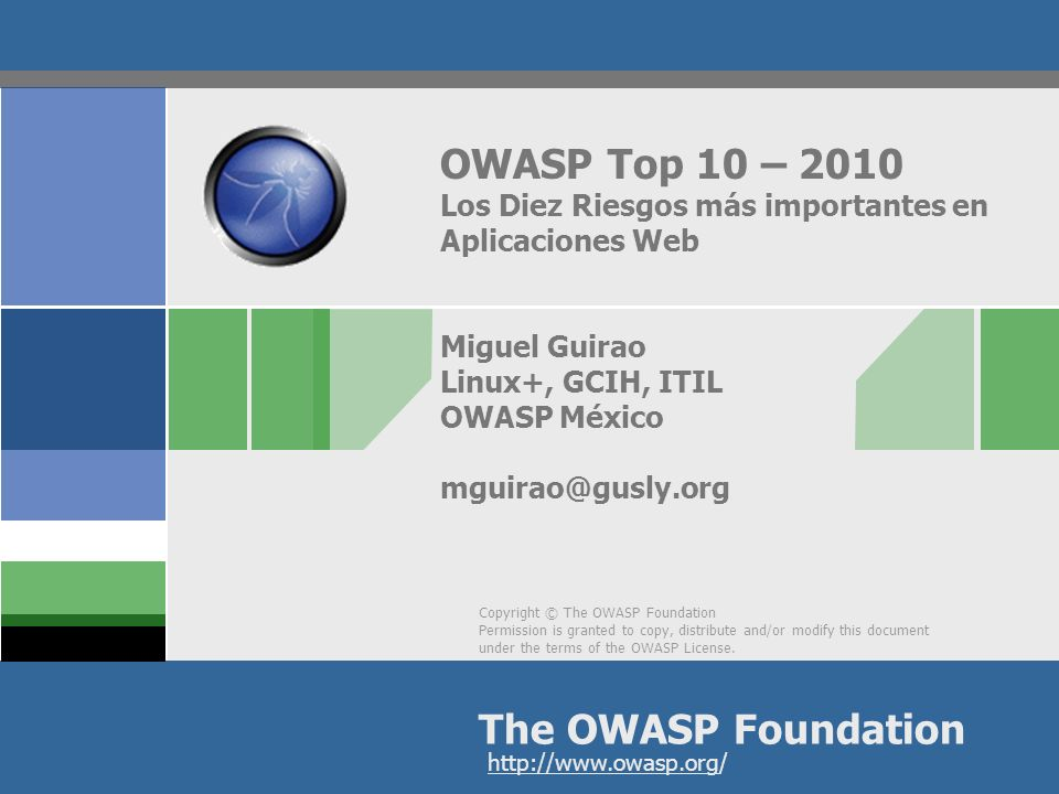 Copyright © The OWASP Foundation Permission is granted to copy, distribute and/or modify this document under the terms of the OWASP License.