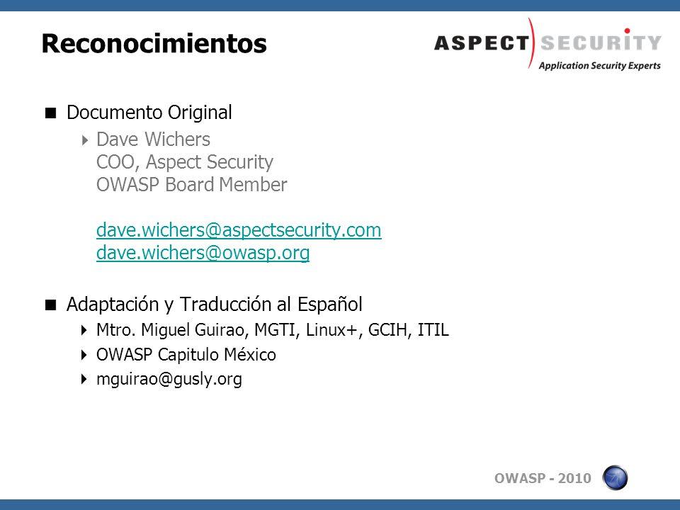 OWASP - 2010 Reconocimientos Documento Original Dave Wichers COO, Aspect Security OWASP Board Member dave.wichers@aspectsecurity.com dave.wichers@owas