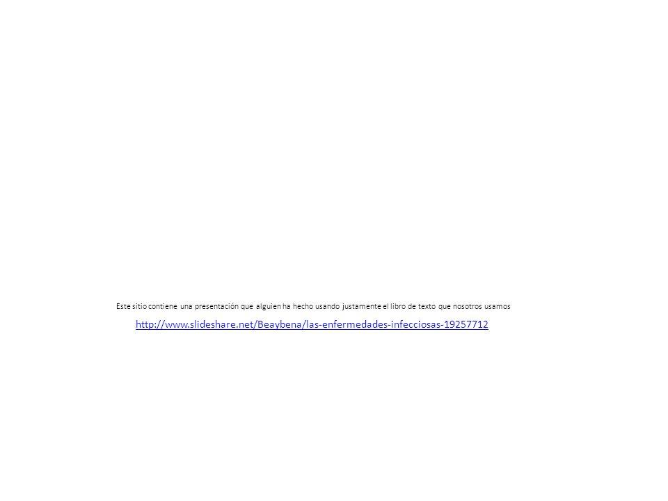 http://www.slideshare.net/Beaybena/las-enfermedades-infecciosas-19257712 Este sitio contiene una presentación que alguien ha hecho usando justamente e