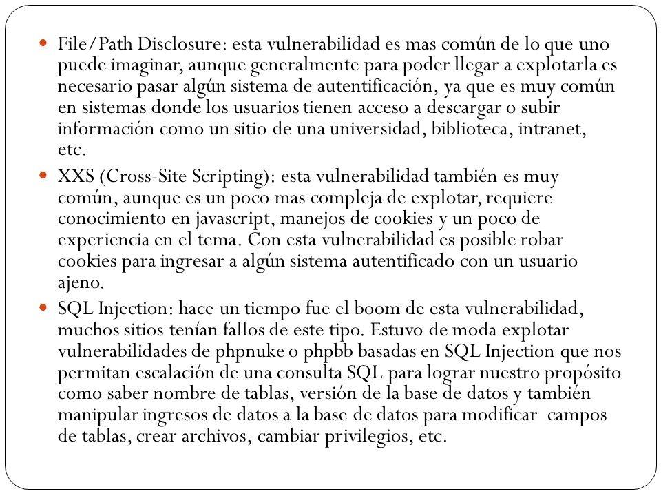 File/Path Disclosure: esta vulnerabilidad es mas común de lo que uno puede imaginar, aunque generalmente para poder llegar a explotarla es necesario p