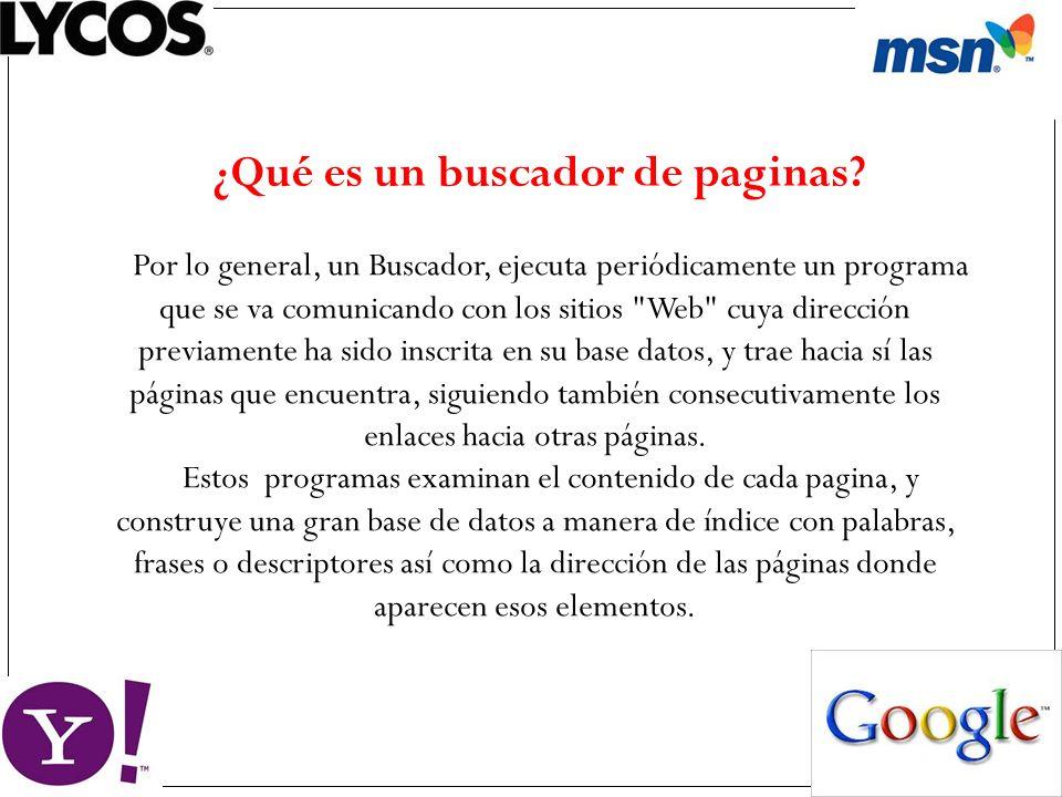 ¿Qué es un buscador de paginas? Por lo general, un Buscador, ejecuta periódicamente un programa que se va comunicando con los sitios