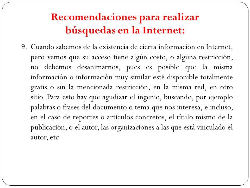 9.Cuando sabemos de la existencia de cierta información en Internet, pero vemos que su acceso tiene algún costo, o alguna restricción, no debemos desa
