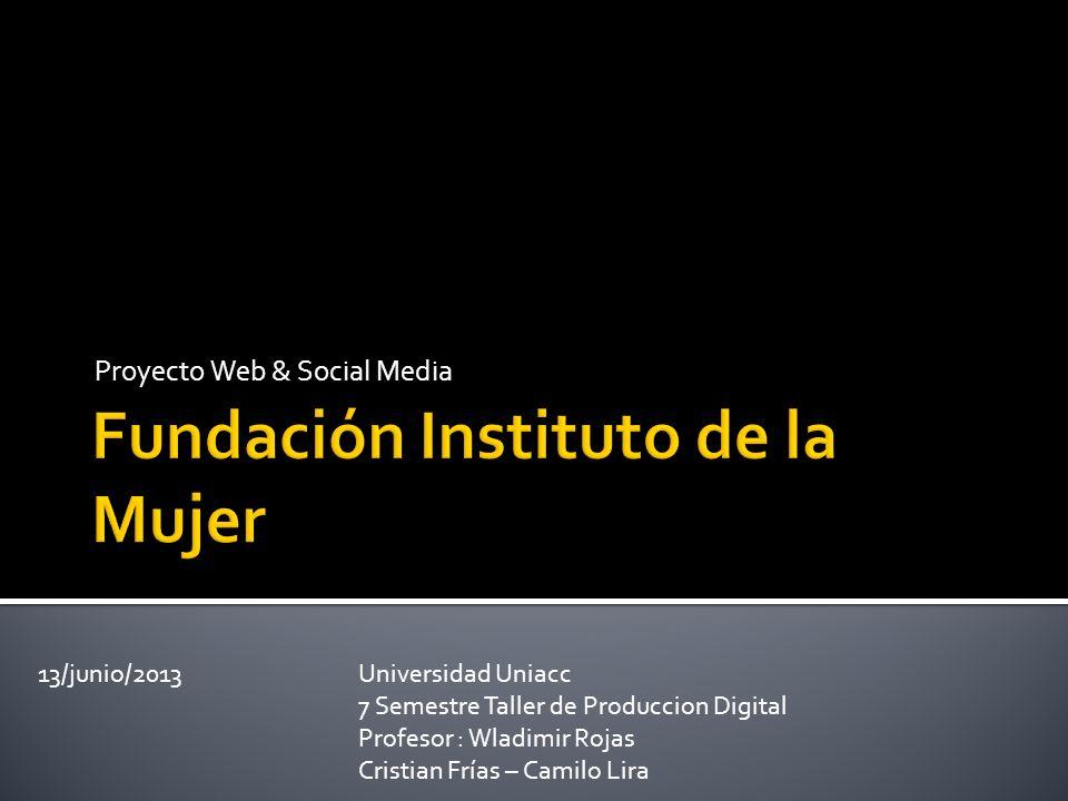 Proyecto Web & Social Media 13/junio/2013 Universidad Uniacc 7 Semestre Taller de Produccion Digital Profesor : Wladimir Rojas Cristian Frías – Camilo
