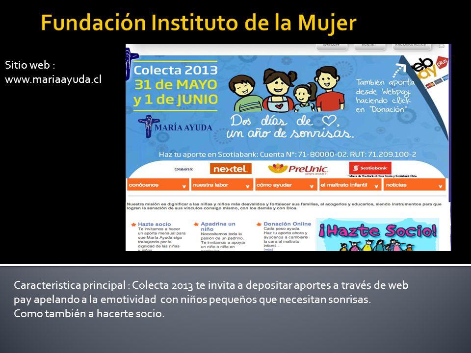 Sitio web : www.mariaayuda.cl Caracteristica principal : Colecta 2013 te invita a depositar aportes a través de web pay apelando a la emotividad con n