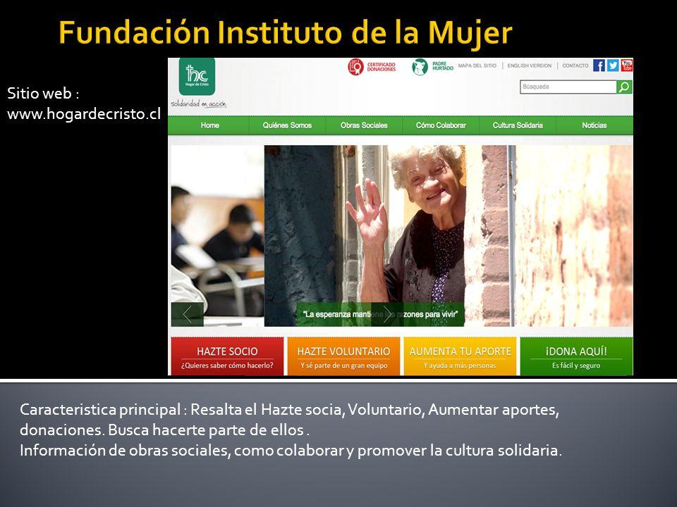 Sitio web : www.hogardecristo.cl Caracteristica principal : Resalta el Hazte socia, Voluntario, Aumentar aportes, donaciones. Busca hacerte parte de e