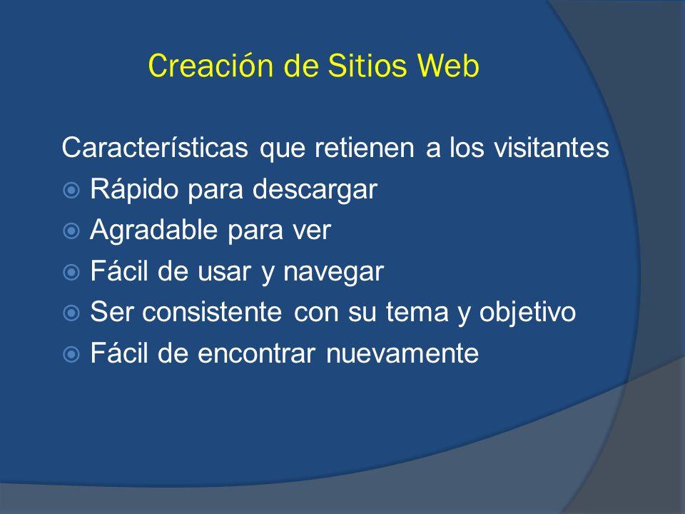 Creación de Sitios Web Características que retienen a los visitantes Rápido para descargar Agradable para ver Fácil de usar y navegar Ser consistente