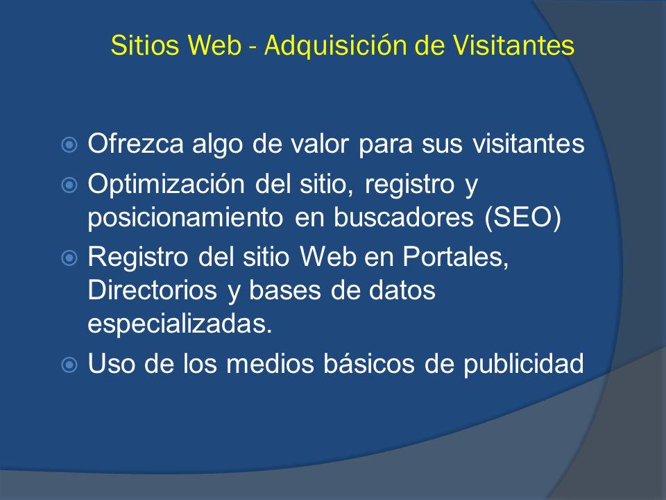 Sitios Web - Adquisición de Visitantes Ofrezca algo de valor para sus visitantes Optimización del sitio, registro y posicionamiento en buscadores (SEO