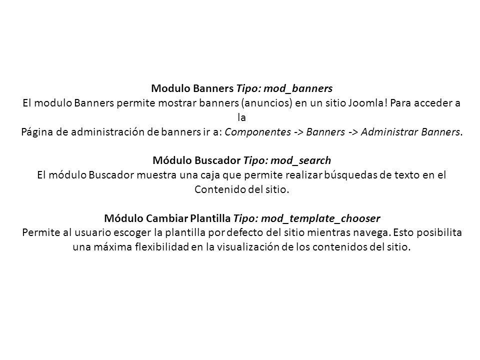 Modulo Banners Tipo: mod_banners El modulo Banners permite mostrar banners (anuncios) en un sitio Joomla.