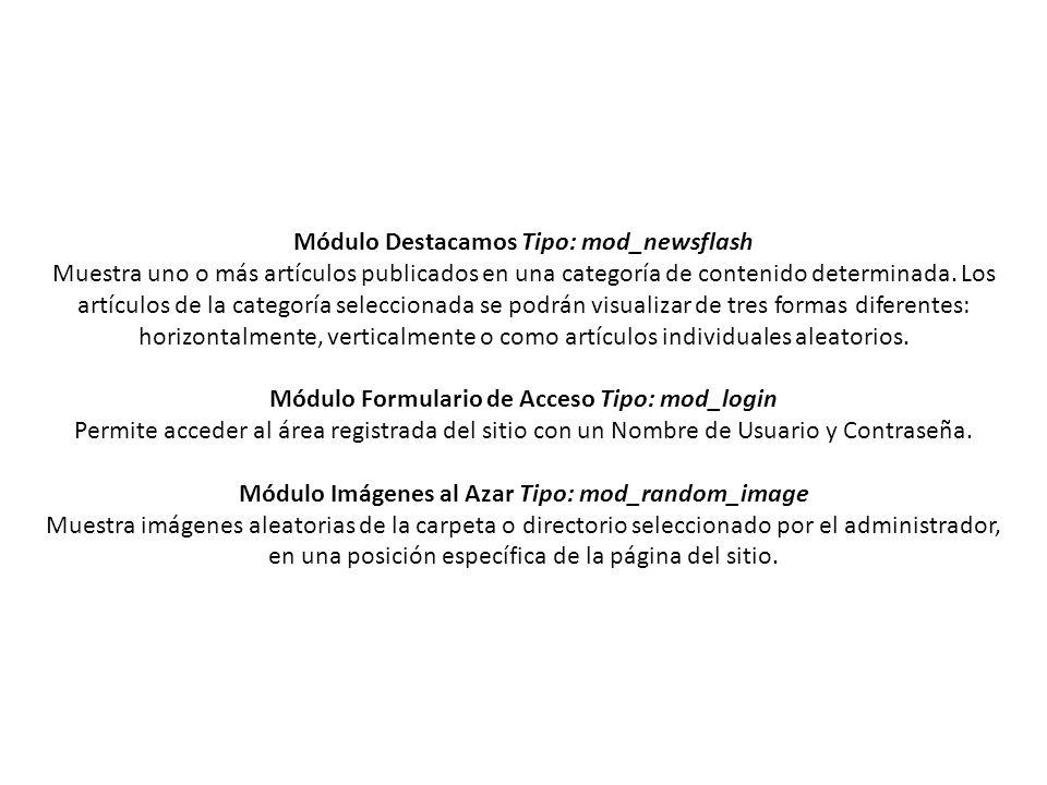 Módulo Destacamos Tipo: mod_newsflash Muestra uno o más artículos publicados en una categoría de contenido determinada.