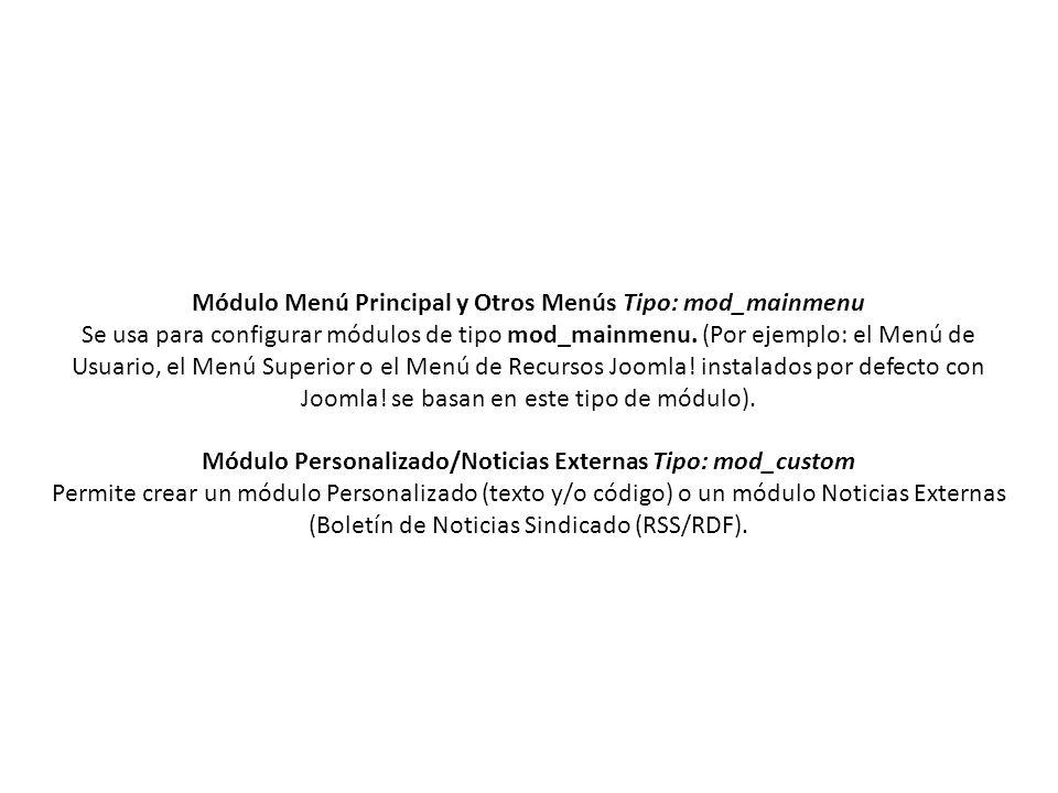 Módulo Menú Principal y Otros Menús Tipo: mod_mainmenu Se usa para configurar módulos de tipo mod_mainmenu.