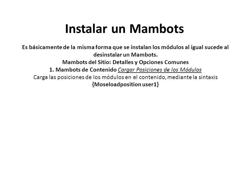 Es básicamente de la misma forma que se instalan los módulos al igual sucede al desinstalar un Mambots.