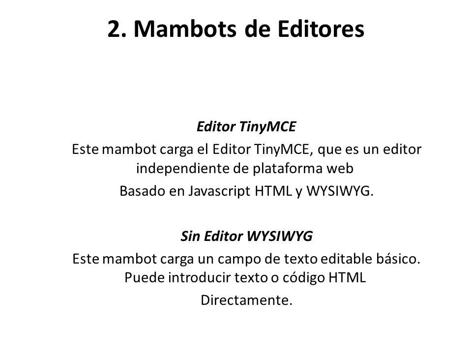 2. Mambots de Editores Editor TinyMCE Este mambot carga el Editor TinyMCE, que es un editor independiente de plataforma web Basado en Javascript HTML
