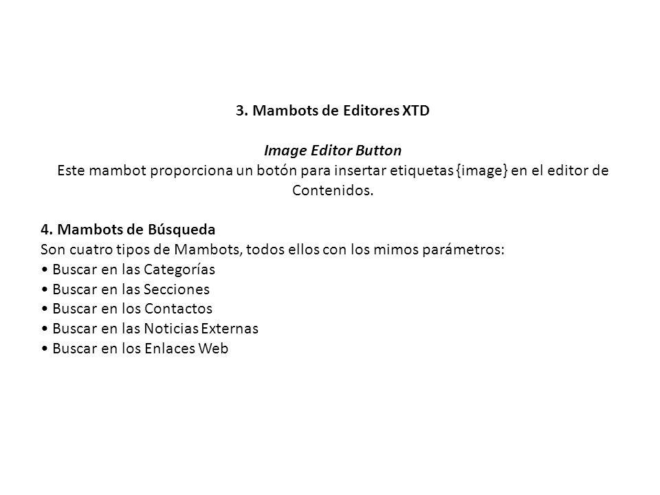3. Mambots de Editores XTD Image Editor Button Este mambot proporciona un botón para insertar etiquetas {image} en el editor de Contenidos. 4. Mambots