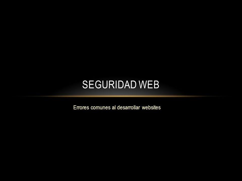 Errores comunes al desarrollar websites SEGURIDAD WEB