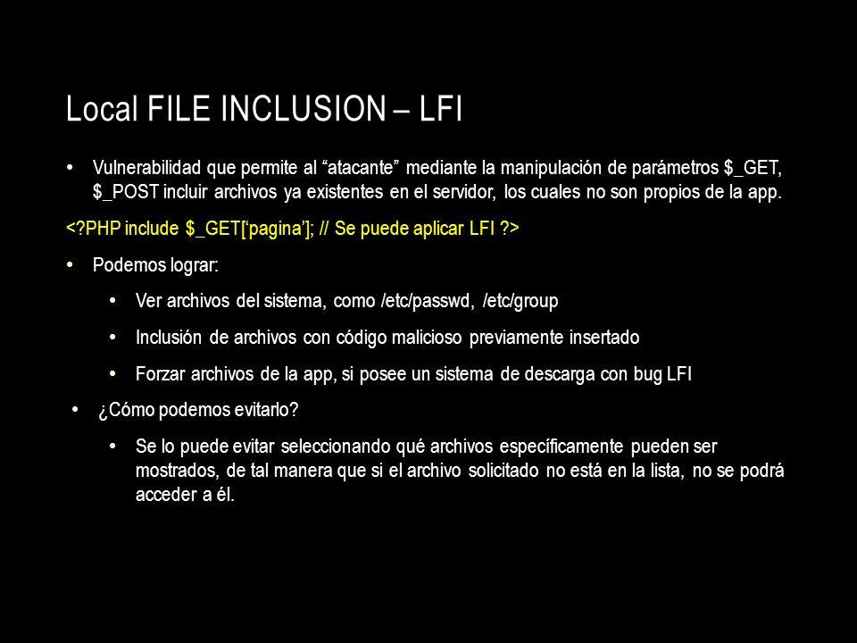 Local FILE INCLUSION – LFI Vulnerabilidad que permite al atacante mediante la manipulación de parámetros $_GET, $_POST incluir archivos ya existentes