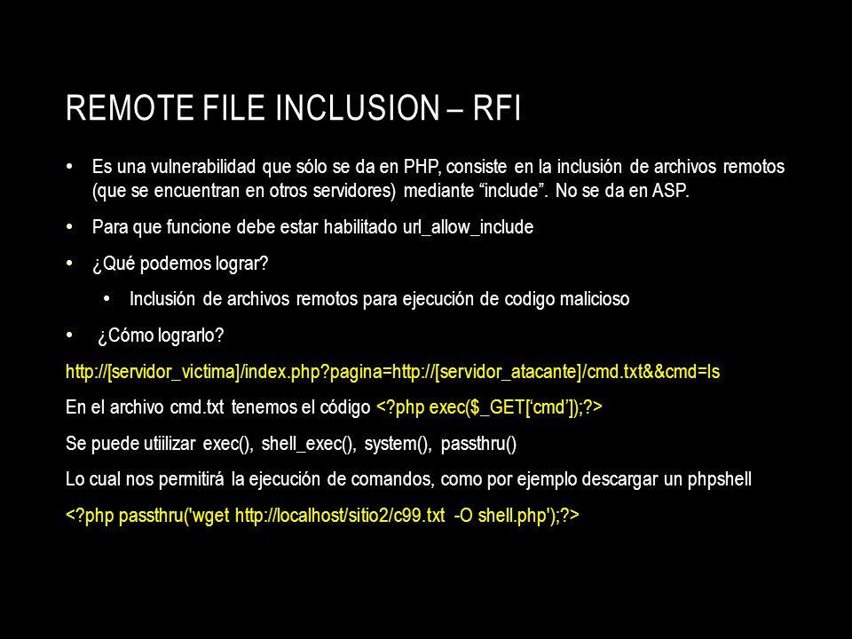 REMOTE FILE INCLUSION – RFI Es una vulnerabilidad que sólo se da en PHP, consiste en la inclusión de archivos remotos (que se encuentran en otros serv