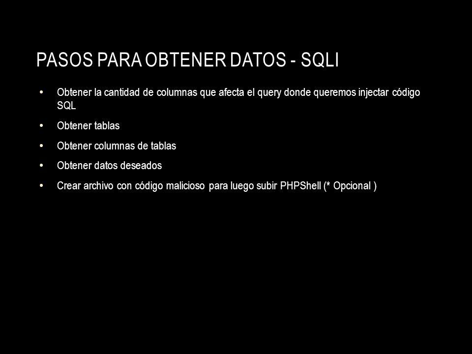 PASOS PARA OBTENER DATOS - SQLI Obtener la cantidad de columnas que afecta el query donde queremos injectar código SQL Obtener tablas Obtener columnas