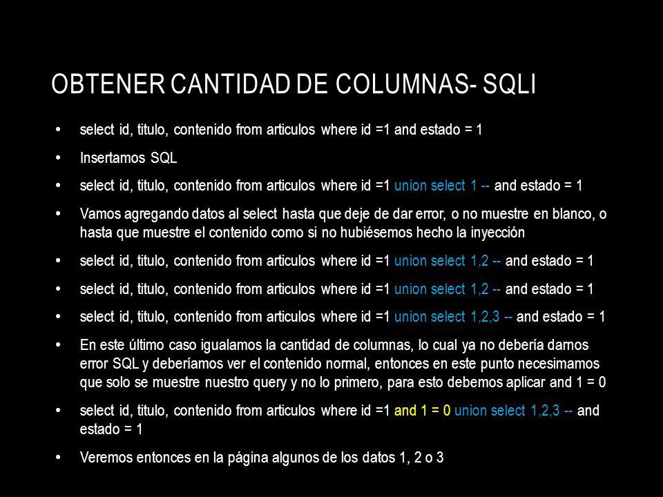 OBTENER CANTIDAD DE COLUMNAS- SQLI select id, titulo, contenido from articulos where id =1 and estado = 1 Insertamos SQL select id, titulo, contenido