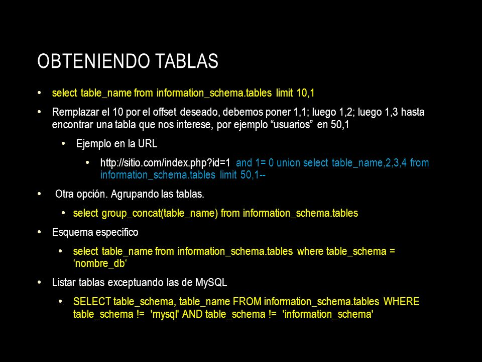 OBTENIENDO TABLAS select table_name from information_schema.tables limit 10,1 Remplazar el 10 por el offset deseado, debemos poner 1,1; luego 1,2; lue