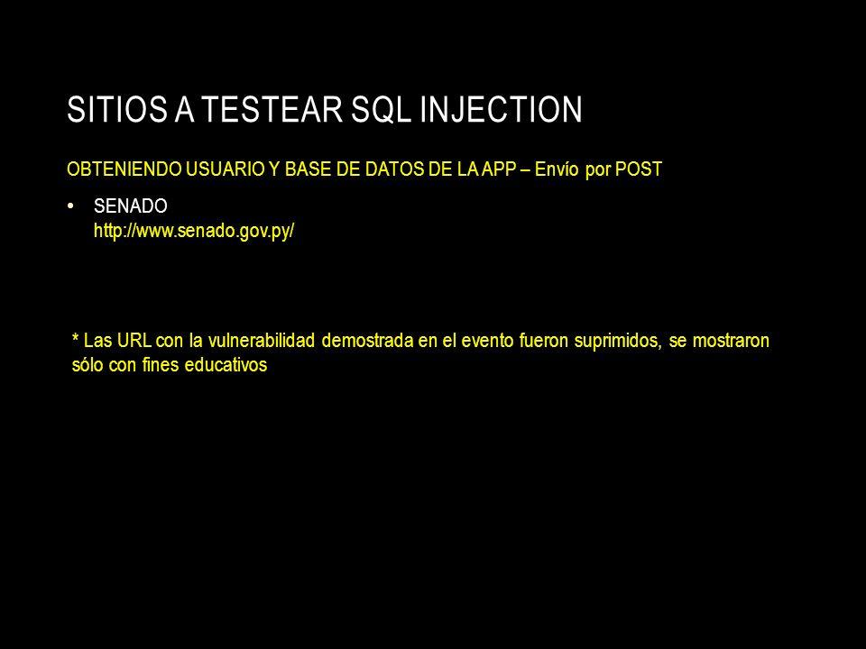 SITIOS A TESTEAR SQL INJECTION OBTENIENDO USUARIO Y BASE DE DATOS DE LA APP – Envío por POST SENADO http://www.senado.gov.py/ * Las URL con la vulnera