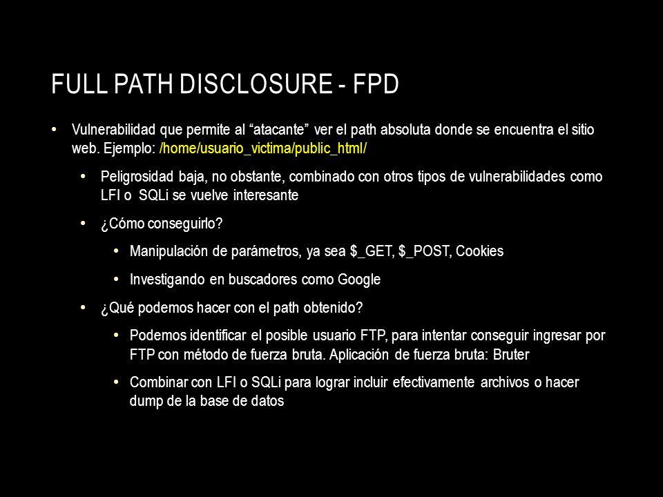 FULL PATH DISCLOSURE - FPD Vulnerabilidad que permite al atacante ver el path absoluta donde se encuentra el sitio web. Ejemplo: /home/usuario_victima