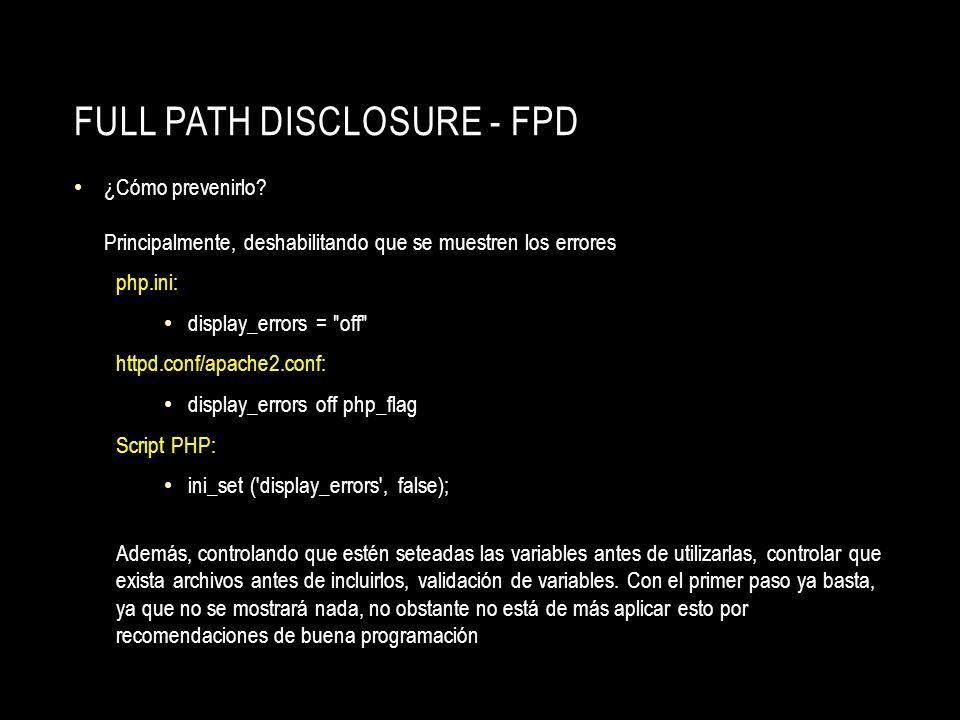 FULL PATH DISCLOSURE - FPD ¿Cómo prevenirlo? Principalmente, deshabilitando que se muestren los errores php.ini: display_errors =