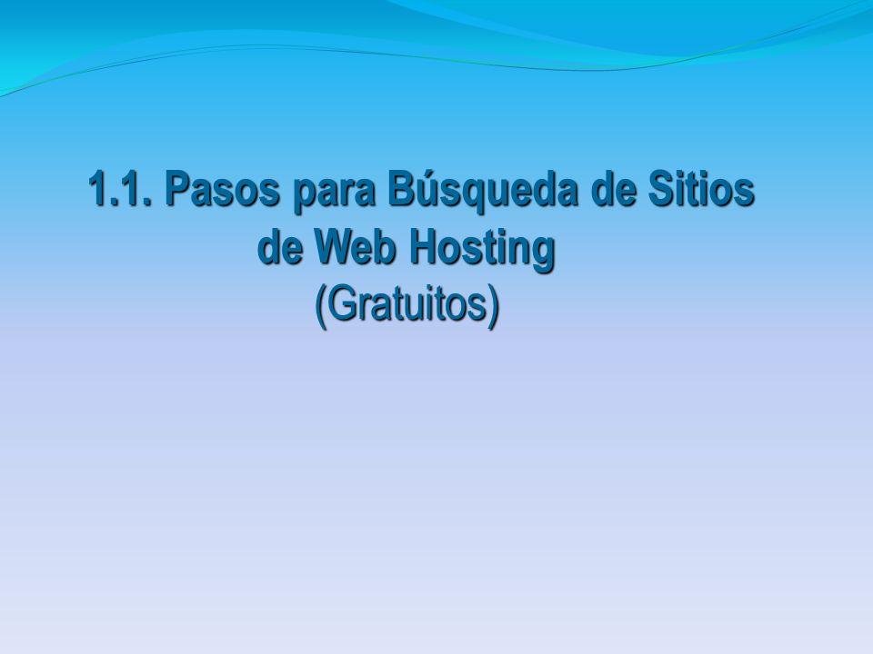 Menú de la Presentación 1.1. Pasos de Busqueda Sitios Web HostingWeb Hosting 1.1. Pasos de Busqueda Sitios Web HostingWeb Hosting 1.5.1 Pasos para Com