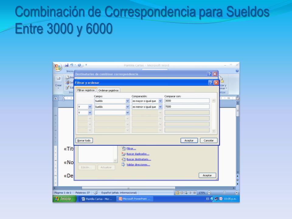 Combinación de Correspondencia para Sueldos Entre 3000 y 7000 1. Colocarse en el Documento Plantilla Cartas 2. Opción Editar Lista de Destinatario Opc