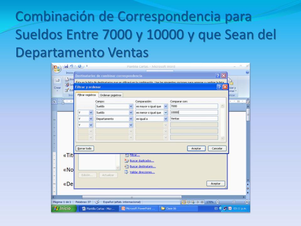 Combinación de Correspondencia para Sueldos Entre 7000 y 10000 y que Sean del Departamento Ventas 1. Opción Editar Lista de Destinatario Opción Filtra
