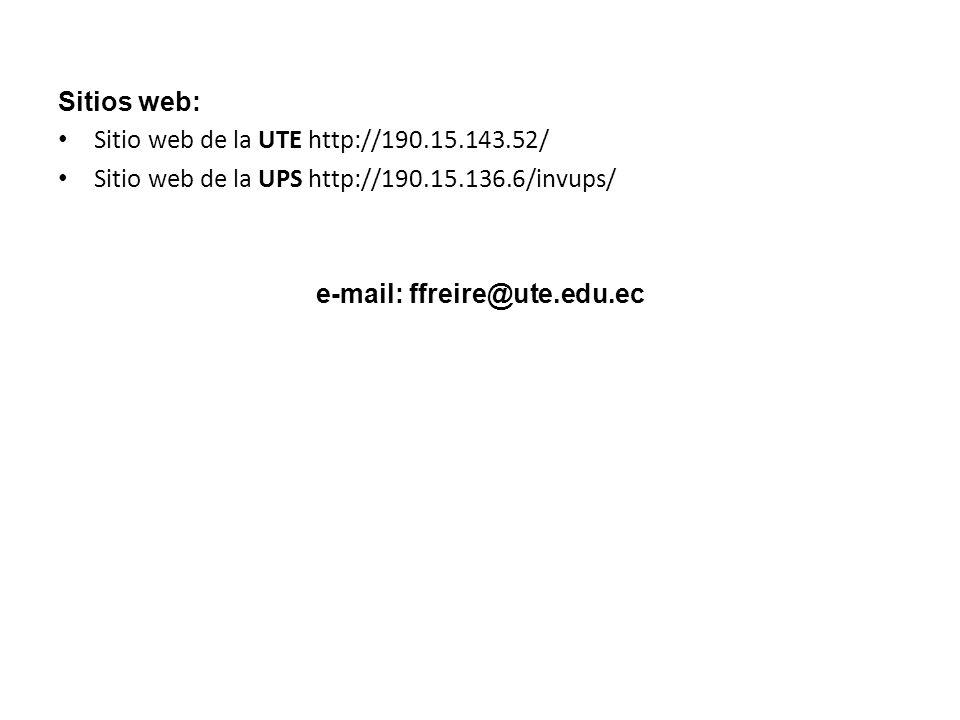 Sitios web: Sitio web de la UTE http://190.15.143.52/ Sitio web de la UPS http://190.15.136.6/invups/ e-mail: ffreire@ute.edu.ec