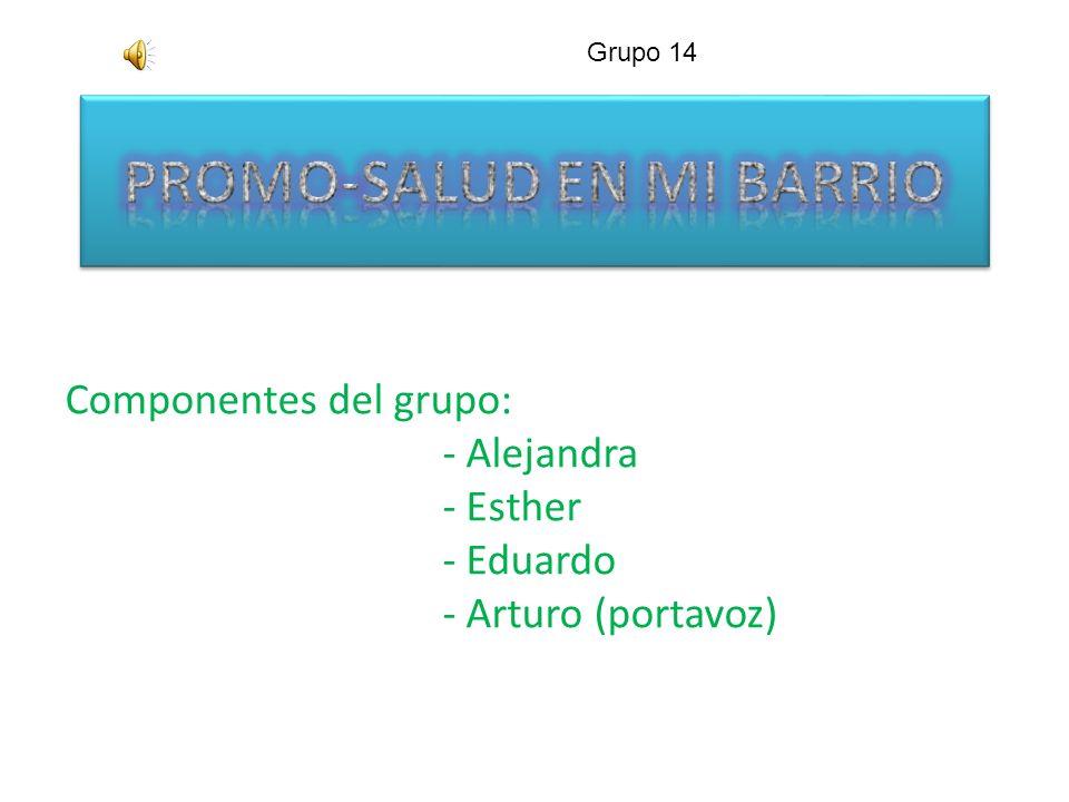 Componentes del grupo: - Alejandra - Esther - Eduardo - Arturo (portavoz) Grupo 14